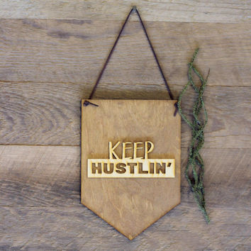 Keep Hustlin' . Laser Cut Wood . Wall Hanging Banner . Wall Art . Home Decor . Wood Sign