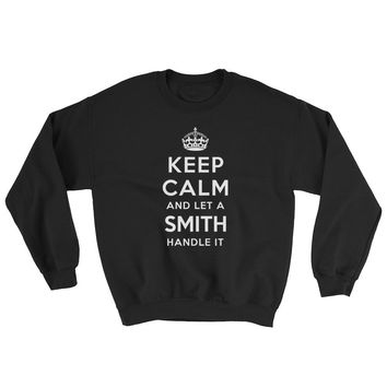 Keep Calm and Let a Smith Handle It Sweatshirt