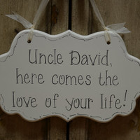 """Hand Painted Wooden Cottage Chic Off White Wedding Sign / Ring Bearer Sign / Flower Girl Sign, """"Uncle, here comes the love of your life."""""""