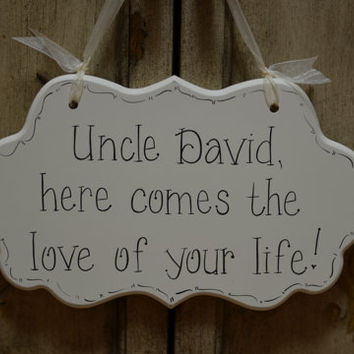 "Hand Painted Wooden Cottage Chic Off White Wedding Sign / Ring Bearer Sign / Flower Girl Sign, ""Uncle, here comes the love of your life."""