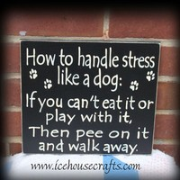 How To Handle Stress Like A Dog Sign | icehousecrafts - Folk Art & Primitives on ArtFire