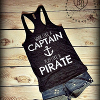 Work Like A Captain Play Like A Pirate - Fun Quote Design on Racerback, Burnout Tank Top- Sizes S-XL.