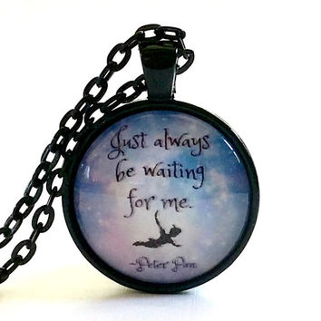 Peter Pan Quote | Glass Necklace | Pendant | Gift | Just Always Be Waiting for Me | Flying Through the Stars | Sky | JM Barrie