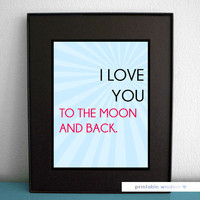 Quote Print, Nursery children room printable art wall decor poster - I love you to the moon and back