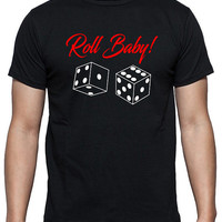 Gambling Lovers T-Shirt, Roll Baby - Dice Games, Craps, Las Vegas, Available in Black, Gray, White