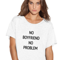 No boyfriend no problems Boxy Flowy ladies Tshirt