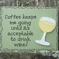 "Hand Painted Wooden Green Funny Wine Sign, ""Coffee keeps me going until it's acceptable to drink wine."""